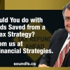 What Could You do with Thousands Saved from a Strong Tax Strategy? Learn from us at Sound Financial Strategies