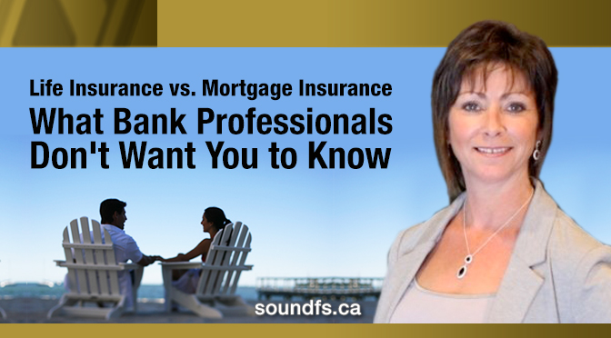 Life Insurance vs Mortgage Insurance What Bank Professionals Don't Want You to Know
